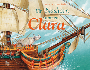 Ein Nashorn namens Clara von Fuchs,  Laura, Hirt,  Katrin