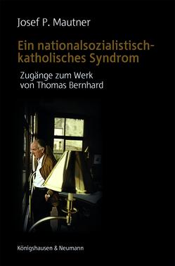 Ein nationalsozialistisch-katholisches Syndrom von Mautner,  Josef P.
