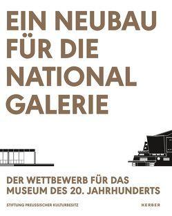 Ein Neubau für die Nationalgalerie von Ballhausen,  Nils, Grütters,  Monika, Heilmeyer,  Florian, Lederer,  Arno, Lüscher,  Regula, Parzinger,  Hermann