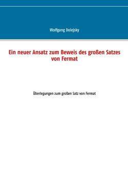 Ein neuer Ansatz zum Beweis des großen Satzes von Fermat von Dolejsky,  Wolfgang