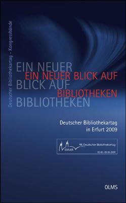Ein neuer Blick auf Bibliotheken. 98. Deutscher Bibliothekartag in Erfurt 2009 von Hohoff,  Ulrich, Schmiedeknecht,  Christiane