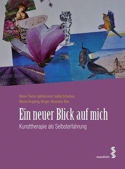 Ein neuer Blick auf mich von Bugelnig-Berger,  Marion, Gallnbrunner,  Marie-Theres, Reis,  Alexandra, Schediwy,  Isolde