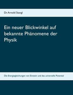 Ein neuer Blickwinkel auf bekannte Phänomene der Physik von Stangl,  Arnold