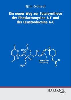 Ein neuer Weg zur Totalsynthese der Phoslactomycine A-F und der Leustroducsine A-C von Gebhardt,  Björn