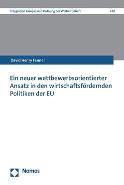 Ein neuer wettbewerbsorientierter Ansatz in den wirtschaftsfördernden Politiken der EU von Fenner,  David Henry