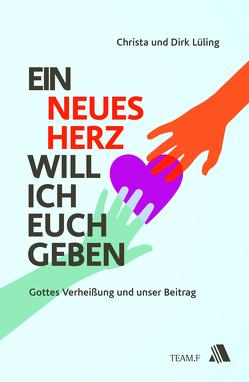 Ein neues Herz will ich euch geben von Lüling,  Christa, Lüling,  Dirk