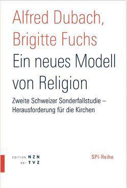 Ein neues Modell von Religion von Dubach,  Alfred, Fuchs,  Brigitte