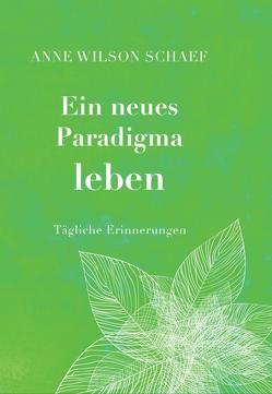 Ein neues Paradigma leben von Wilson Schaef,  Anne