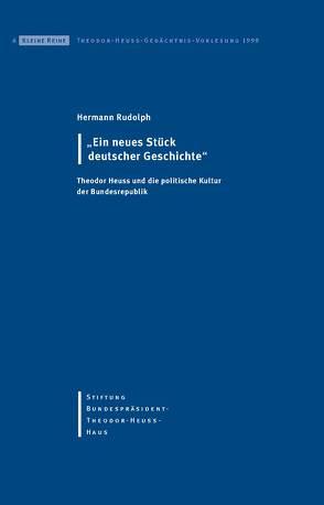 Ein neues Stück deutscher Geschichte von Hertfelder,  Thomas, Nutz,  Renate, Rudolph,  Hermann, Stiftung Bundespräsident-Theodor-Heuss-Haus