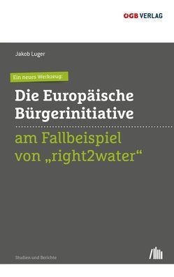 """Ein neues Werkzeug: Die Europäische Bürgerinitiative am Fallbeispiel von """"right2water"""" von Luger,  Jakob"""