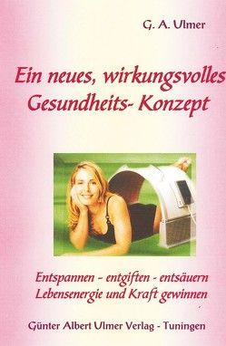 Ein neues, wirkungsvolles Gesundheits-Konzept von Ulmer,  Günter A.