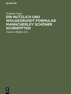 Ein nutzlich und wolgegrundt Formular Manncherley schöner schriefften von Fugger,  Wolfgang, Pfäfflin,  Friedrich