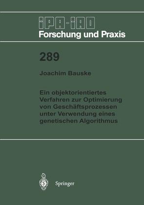 Ein objektorientiertes Verfahren zur Optimierung von Geschäftsprozessen unter Verwendung eines genetischen Algorithmus von Bauske,  Joachim