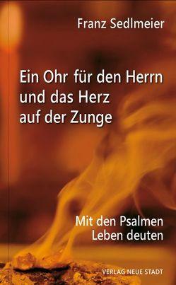 Ein Ohr für den Herrn und das Herz auf der Zunge von Sedlmeier,  Franz