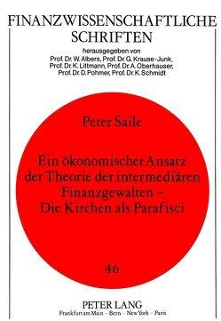 Ein ökonomischer Ansatz der Theorie der intermediären Finanzgewalten – Die Kirchen als Parafisci von Saile,  Peter