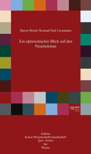 Ein optimistischer Blick auf den Pessimismus von Brock,  Bazon, Liessmann,  Konrad Paul