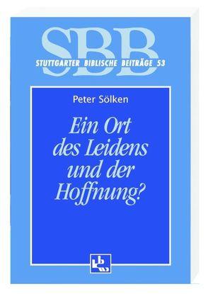 Ein Ort des Leidens und der Hoffnung von Sölken,  Peter