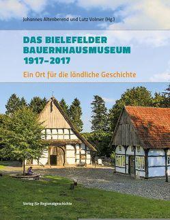 Das Bielefelder Bauernhausmuseum 1917-2017 von Altenberend,  Johannes, Volmer,  Lutz