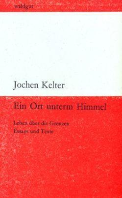 Ein Ort unterm Himmel von Kelter,  Jochen