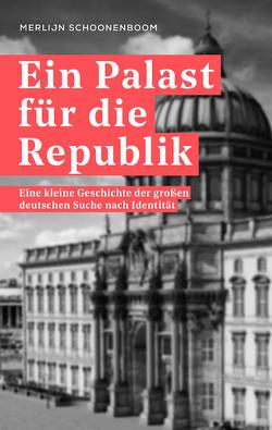 Ein Palast für die Republik von Erdmann,  Birgit, Schoonenboom,  Merlijn