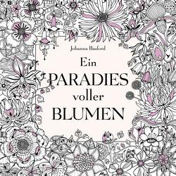 Ein Paradies voller Blumen: Ausmalbuch für Erwachsene von Basford,  Johanna