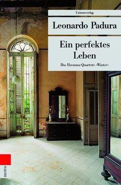 Ein perfektes Leben von Hartstein,  Hans J, Padura,  Leonardo