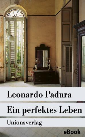 Ein perfektes Leben von Hartstein,  Hans-Joachim, Padura,  Leonardo