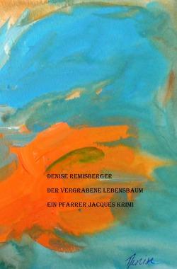 Ein Pfarrer Jacques Krimi / Der vergrabene Lebensbaum von Remisberger,  Denise