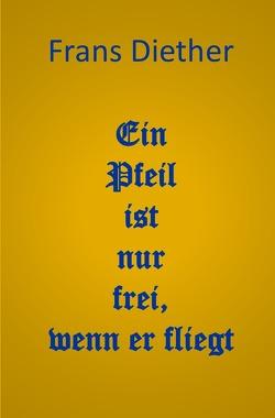Ein Pfeil ist nur frei, wenn er fliegt von Diether,  Frans