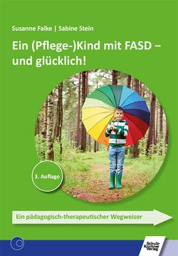 Ein (Pflege-)Kind mit FASD – und glücklich! von Falke,  Susanne, Stein,  Sabine