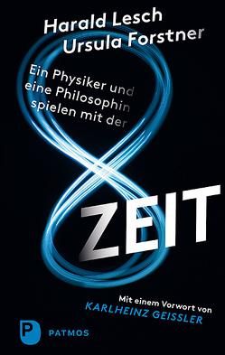 Ein Physiker und eine Philosophin spielen mit der Zeit von Forstner,  Ursula, Geissler,  Karlheinz, Lesch,  Harald