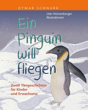 Ein Pinguin will fliegen von Schnurr,  Otmar, Würtenberger,  Udo
