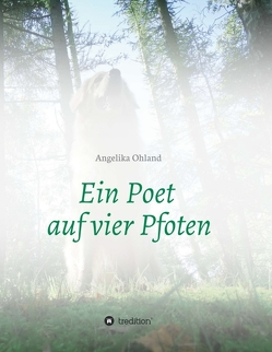 Ein Poet auf vier Pfoten von Ohland,  Angelika