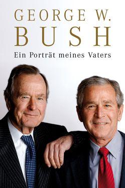 Ein Porträt meines Vaters von Bush,  George W, Fleischmann,  Paul
