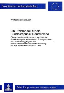 Ein Preismodell für die Bundesrepublik Deutschland von Sengebusch,  Wolfgang