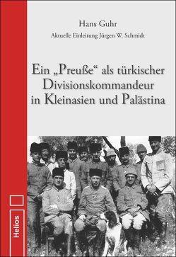 """Ein """"Preuße"""" als türkischer Divisionskommandeur in Kleinasien und Palästina von Guhr,  Hans"""