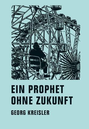 Ein Prophet ohne Zukunft von Kreisler,  Georg
