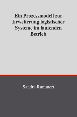 Ein Prozessmodell zur Erweiterung logistischer Systeme im laufenden Betrieb von Rummert,  Sandra