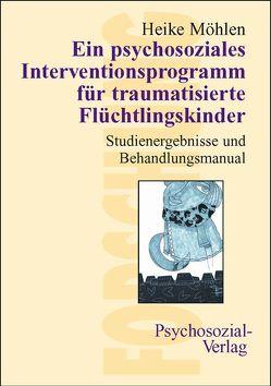 Ein psychosoziales Interventionsprogramm für traumatisierte Flüchtlingskinder von Möhlen,  Heike, Resch,  Franz