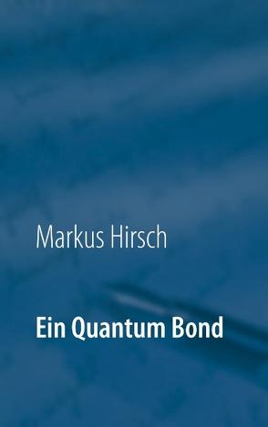 Ein Quantum Bond von Hirsch,  Markus