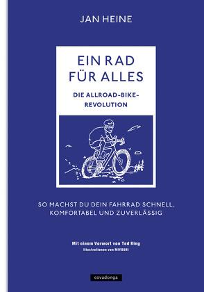 Ein Rad für alles – Die Allroad-Bike-Revolution von Heine,  Jan, King,  Ted