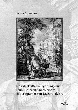 Ein rätselhafter Allegorienzyklus Felice Boscaratis nach einem Bildprogramm von Lazzaro Riviera von Riemann,  Xenia