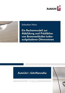 Ein Rechenmodell zur Abbildung und Prädiktion von Brennverläufen turboaufgeladener Ottomotoren von Heins,  Sebastian