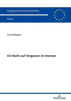 Ein Recht auf Vergessen im Internet von Wagner,  Livia