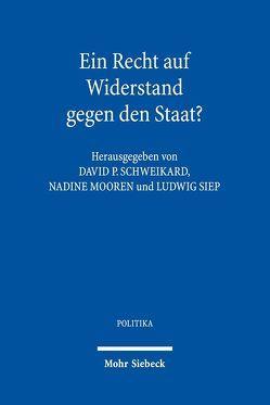 Ein Recht auf Widerstand gegen den Staat? von Mooren,  Nadine, Schweikard,  David P., Siep,  Ludwig