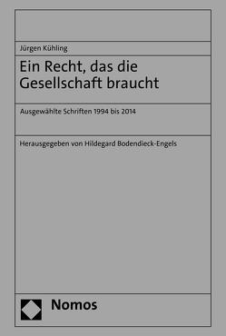 Ein Recht, das die Gesellschaft braucht von Bodendieck-Engels,  Hildegard, Kühling,  Jürgen