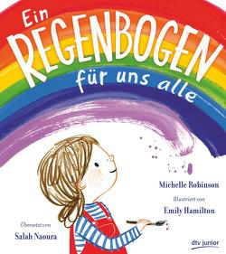 Ein Regenbogen für uns alle von Hamilton,  Emily, Naoura,  Salah, Robinson,  Michelle