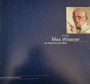… ein Regensburger Maler von Angerer,  Martin, Ferstl,  Peter, Spies,  Uta, Wissner,  Max, Zink,  Josef