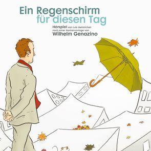Ein Regenschirm für diesen Tag von Aljinovic,  Boris, Bentheim,  Irina von, Busch,  Inga, Dr. Oehmichen,  Lutz, Genazino,  Wilhelm, Hermann,  Irm, Noethen,  Ulrich, Tauch,  Heike
