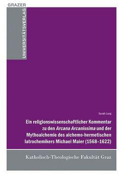 Ein religionswissenschaftlicher Kommentar zu den Arcana Arcanissima und der Mythoalchemie des alchemo-hermetischen latrochemikers Michael Maier (1568-1622) von Lang,  Sarah